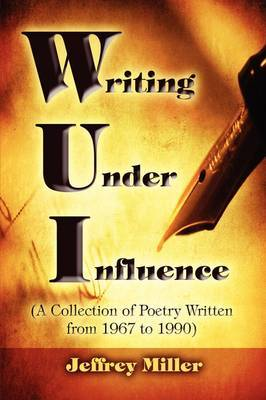 Wui Writing Under Influence: (A Collection of Poetry Written from 1967 to 1990)