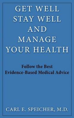 Get Well, Stay Well, and Manage Your Helth: Follow the Best Evidence-Based Medical Advice