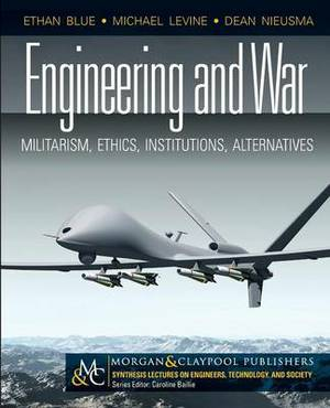 Engineering and War: Militarism, Ethics, Institutions, Alternatives