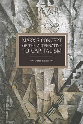 Marx's Concept Of The Alternative To Capitalism: Historical Materialism, Volume 36