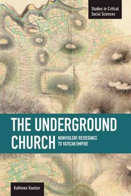 The Underground Church: Non-violent Resistance to the Vatican Empire