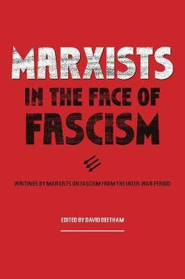 Marxists in the Face of Fascism: Writings by Marxists on Fascism From the Inter-war Period