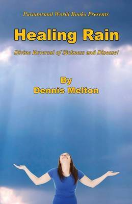 Healing Rain - Divine Reversal of Sickness and Disease!