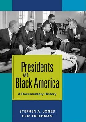 Presidents and Black America: A Documentary History