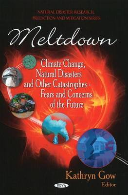 Meltdown: Climate Change, Natural Disasters and Other Catastrophes - Fears and Concerns of the Future