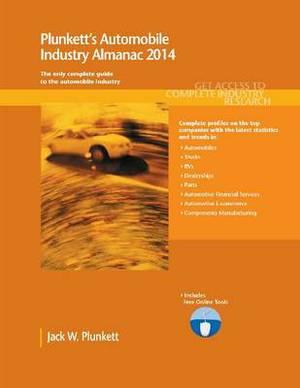 Plunkett's Automobile Industry Almanac: Automobile Industry Market Research, Statistics, Trends & Leading Companies: 2014