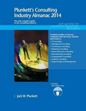 Plunkett's Consulting Industry Almanac: Consulting Industry Market Research, Statistics, Trends & Leading Companies: 2014