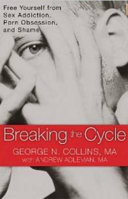 Breaking the Cycle: Free Yourself from Sex Addiction, Porn Obsession and Shame