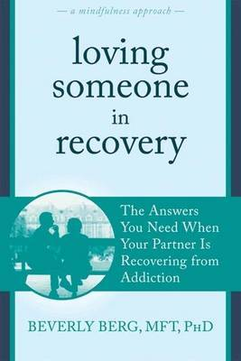 Loving Someone in Recovery: The Answers You Need When Your Partner Is Recovering from Addiction