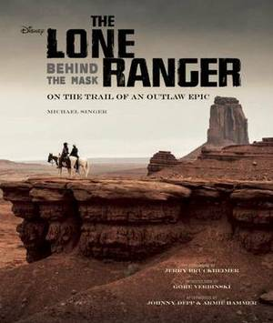The Lone Ranger: Behind the Mask. On the Trail of an Outlaw Epic
