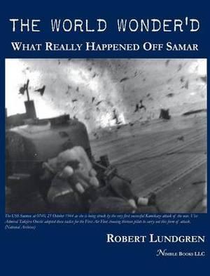 The World Wonder'd: What Really Happened Off Samar