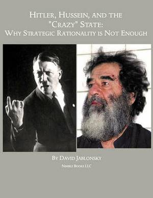 Hitler, Hussein, and the Crazy State: Why Strategic Rationality Is Not Enough