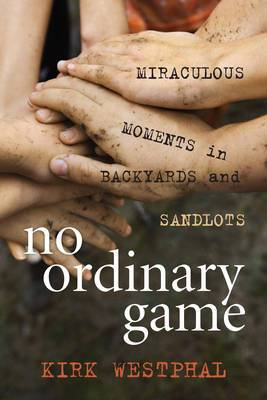 No Ordinary Game: Miraculous Moments in Backyards and Sandlots