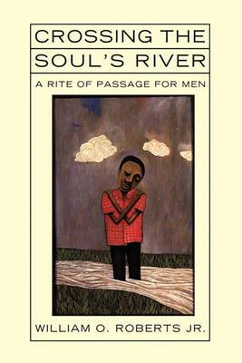 Crossing the Soul's River: A Rite of Passage for Men