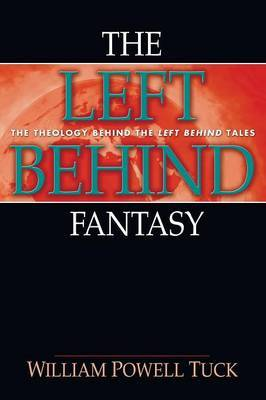 The Left Behind Fantasy: The Theology Behind the Left Behind Tales