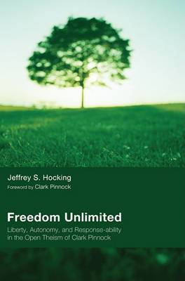 Freedom Unlimited: Liberty, Autonomy, and Response-Ability in the Open Theism of Clark Pinnock