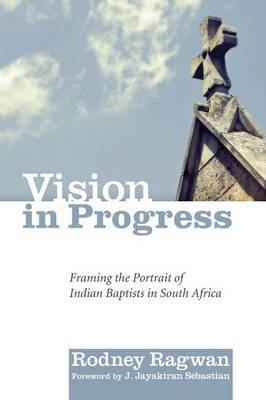 Vision in Progress: Framing the Portrait of Indian Baptists in South Africa