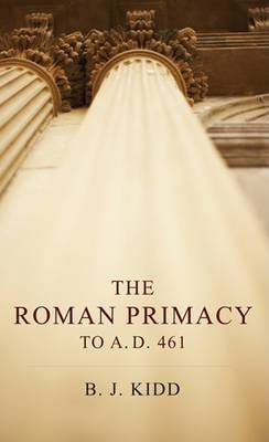 The Roman Primacy to A.D. 461