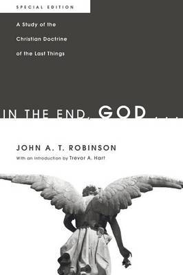 In the End, God...: A Study of the Christian Doctrine of the Last Things