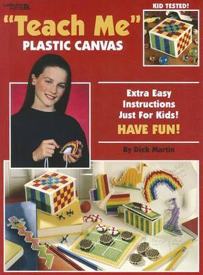 Teach Me Plastic Canvas: Extra Easy Instructions Just for Kids! Have Fun!