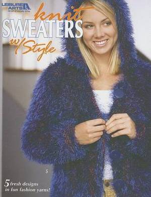 Knit Sweaters with Style: 5 Fresh Designs in Fun Fashion Yarns!