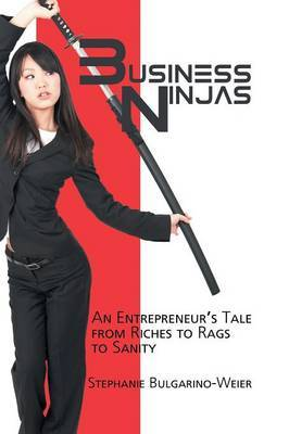 Business Ninjas: An Entrepreneur's Tale from Riches to Rags to Sanity