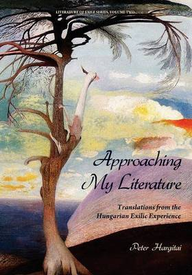 Approaching My Literature, Volume 2: Translations from the Hungarian Exilic Experience