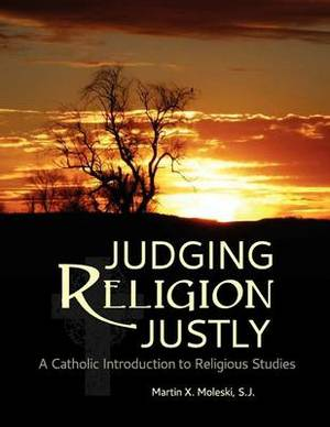 Judging Religion Justly: A Catholic Introduction to Religious Studies