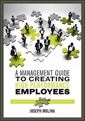A Management Guide to Creating High Performance Employees