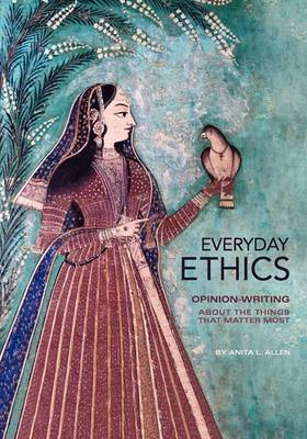 Everyday Ethics: Opinion-Writing about the Things That Matter Most