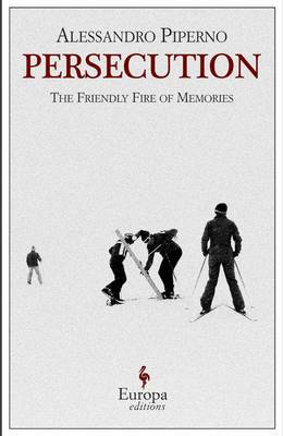 Persecution: The Friendly Fire of Memories: Europa Editions