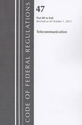 Code of Federal Regulations, Title 47: Parts 80-End (Telecommunications) Federal Communications Commission: Revised 10/12