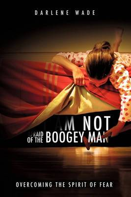 I Am Not Afraid of the Boogey Man