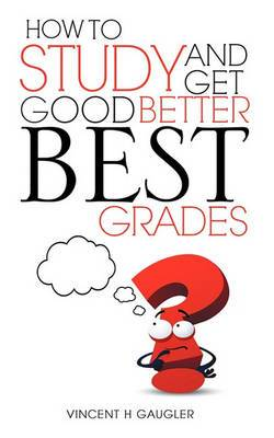 How to Study and Get Good Better Best Grades