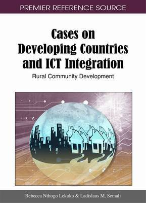 Cases on Developing Countries and ICT Integration: Rural Community Development