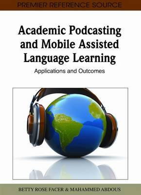 Academic Podcasting And Mobile Assisted Langauge Learning: Applications and Outcomes