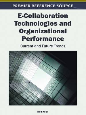 E-collaboration Technologies and Organizational Performance: Current and Future Trends