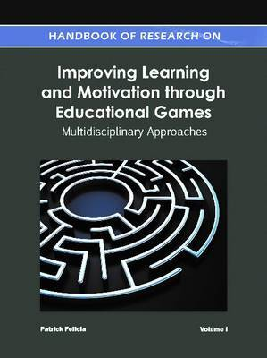 Handbook of Research on Improving Learning and Motivation through Educational Games: Multidisciplinary Approaches