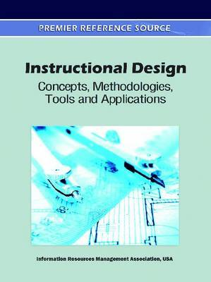 Instructional Design: Concepts, Methodologies, Tools and Applications