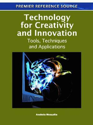 Technology for Creativity and Innovation: Tools, Techniques and Applications
