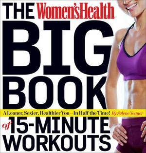 Women's Health Big Book of 15-minute Workouts: A Leaner, Sexier, Healthier You - in Half the Time!