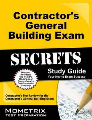 Contractor's General Building Exam Secrets, Study Guide: Contractor's Test Review for the Contractor's General Building Exam