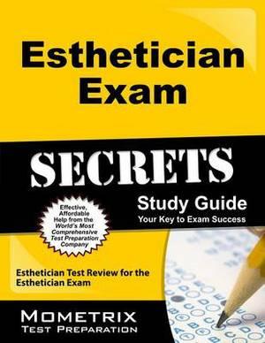 Esthetician Exam Secrets Study Guide: Esthetician Test Review for the Esthetician Exam