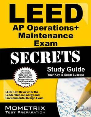 LEED AP Operations + Maintenance Exam Secrets: LEED Test Review for the Leadership in Energy and Environmental Design Exam