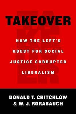 Takeover: How the Left's Quest for Social Justice Corrupted Liberalism