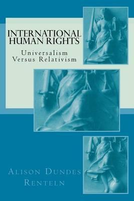 International Human Rights: Universalism Versus Relativism