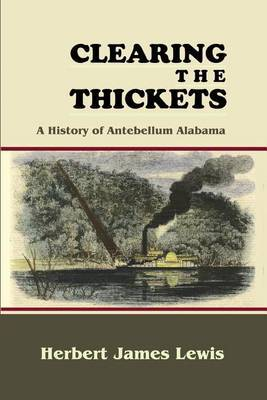 Clearing the Thickets: A History of Antebellum Alabama