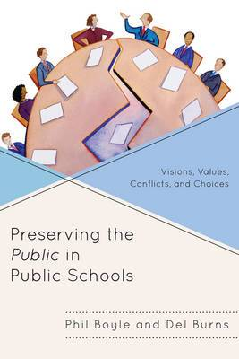 Preserving the Public in Public Schools: Visions, Values, Conflicts, and Choices