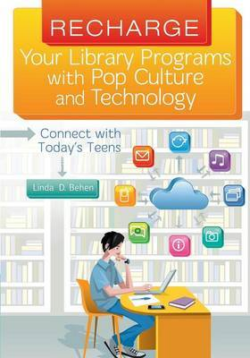 Recharge Your Library Programs with Pop Culture and Technology:: Connect with Today's Teens