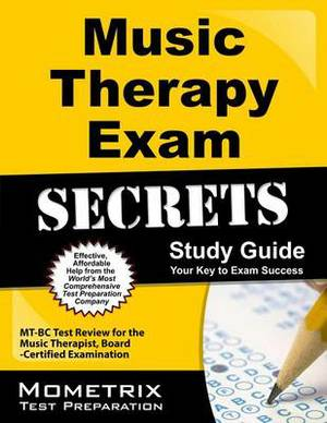 Music Therapy Exam Secrets, Study Guide: MT-BC Test Review for the Music Therapist, Board-Certified Examination
